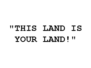 This Land Is Your Land!